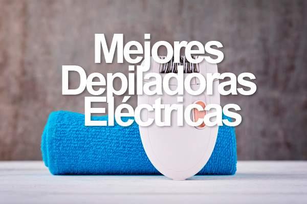 Mejores Depiladoras Eléctricas